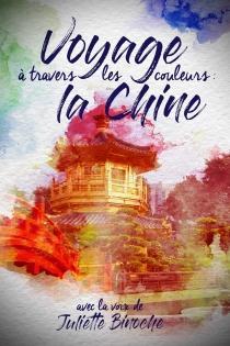 VOYAGE À TRAVERS LES COULEURS : LA CHINE