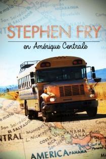 STEPHEN FRY EN AMERIQUE CENTRALE