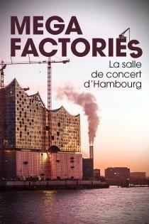 MEGAFACTORIES : LA SALLE DE CONCERT D'HAMBOURG