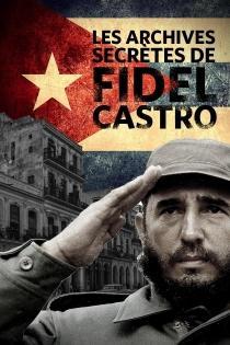 LES ARCHIVES SECRETES DE FIDEL CASTRO